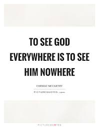 to see god everywhere is to see him nowhere picture quotes