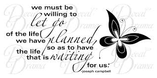 We Must Be Willing To Let Go Of The Life Planned For The Life That Is Waiting Us Vinyl Wall Decal Sold By Decal Drama On Storenvy