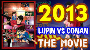 2013 - LUPIN VS DETECTIVE CONAN: THE MOVIE *YearOfLupin* - YouTube