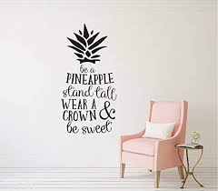 Amazon Com Byron Hoyle Be A Pineapple Stand Tall Wear A Crown Be Sweet Vinyl Decal Wall Art Decor Bedroom Nursery Quote Art Children Home Tween Teen Girl Room Home