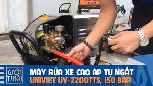 Bộ sưu tập máy rửa xe UNIVIET chất lượng, áp lực cao, bền nhất 2020