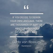 if you decide to design your own guido van rossum about design