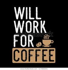 will work coffeecoffee sayings quotes stock image now