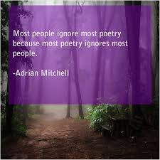 Adrian Mitchell – Most people ignore most poetry… – Quote Pals