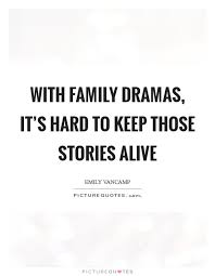 family dramas it s hard to keep those stories alive