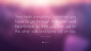 "christina aguilera quote ""time heals everything sometimes you"