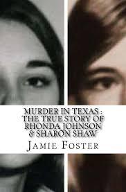 Murder In Texas : The True Story of Rhonda Johnson & Sharon Shaw: Foster,  Jamie: 9781543090604: Amazon.com: Books