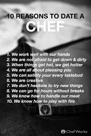 reasons to date a chef chef works chef chef wear chef uniform