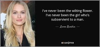 leven rambin quote i ve never been the wilting flower i ve never