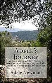 Adele's Journey: A true story of deliverance from sexual immorality and the  journey towards righteousness: Newman, Adele Marie: 9781537725703:  Amazon.com: Books