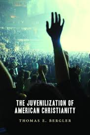 book review the juvenilization of american christianity and from