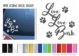 Live Love Bark Vinyl Graphic Decal Vinyl Graphic Decal By Shop Vinyl Design Shop Vinyl Design