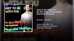 Just to Be With You (In the Style of Passions) (Karaoke Version) - YouTube