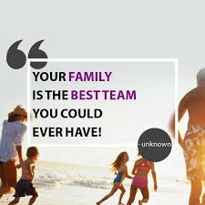 your family is the best team you could ever have unknown quotes