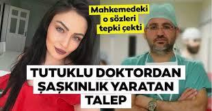 Flaş | Ayşe Karaman davasından son dakika haberi: Tutuklu doktorun  mahkemedeki talebi şaşkınlık yarattı!