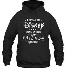 i speak in disney song lyrics and friends quotes shirti speak in