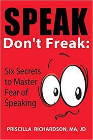 Speak, Don't Freak: Six Secrets to Master the Fear of Public Speaking:  Richardson, Priscilla: 9781628650860: Amazon.com: Books