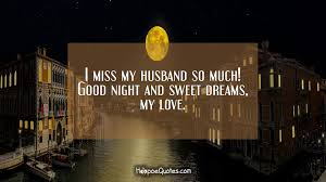 i miss my husband so much good night and sweet dreams my love