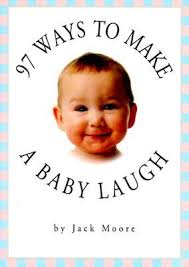 97 ways to make a baby laugh by jack moore