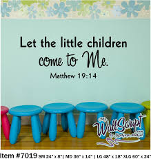 Wall Decal For Child Room Sunday School Room Decal Let The Children Come To Me