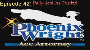 Phoenix Wright Ace Attorney Ep 42: Polly Jenkins' Testimony! - YouTube