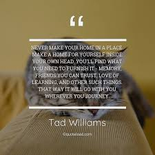 never make your home in a place make tad williams about home