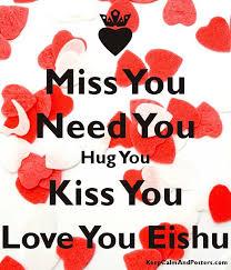 miss you need you hug you kiss you love