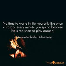 no time to waste in life quotes writings by oludolapo
