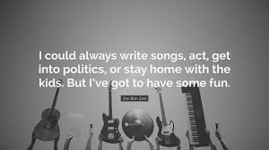 """jon bon jovi quote """"i could always write songs act get into"""