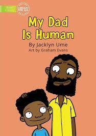Amazon.com: My Dad Is Human (9781922331106): Ume, Jacklyn, Graham, Evans:  Books