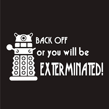 Amazon Com Doctor Who Dalek Back Off Or You Will Be Exterminated Decal Sticker Car Home Laptop Dye Cut By Boston Deals Usa Home Improvement