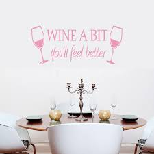 Wine A Bit You Ll Feel Better Vinyl Wall Stickers For Kitchen Bar Decoration Home Decor Wall Decals Wallpaper Mural Wall Art Wall Stickers Aliexpress