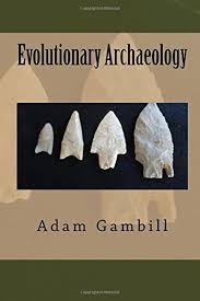 Evolutionary Archaeology: Gambill, Mr. Adam P: 9781720822233: Amazon.com:  Books