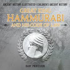 Great King Hammurabi And His Code Of Law Ancient History Illustrated Children S Ancient History Paperback Walmart Com Walmart Com