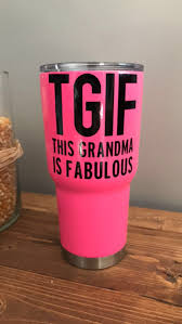 This Grandma Is Fabulous Tgif Cup Decal Yeti Cup Decal Rtic Sticker Travel Cup Decal Only By J4designsbyma Decals For Yeti Cups Cup Decal Yeti Cup Designs