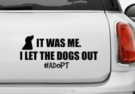 It Was Me I Let The Dogs Out Car Decal Vinyl Sticker Adopt Dog Rescue Save Ebay