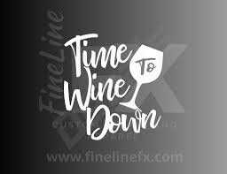 Time To Wine Down Vinyl Decal Sticker