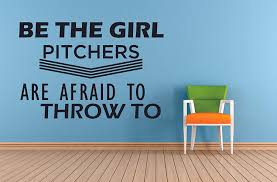 Amazon Com Be The Girl Pitchers Are Afraid To Throw To Softball Wall Decals For Girls Bedroom Inspirational Quotes Sports Decor Vinyl Stickers Motivation Athlete Decor Batter Room Decoration Size 8x10 Inch Home