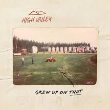 High Valley Drop New Single, 'Grew Up On That' - Your Life In A Song
