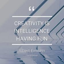 creativity is intelligence ha albert einstein about motivation