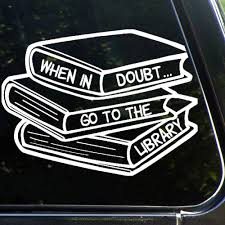 Amazon Com When In Doubt Go To The Library Auto Sticker Vinyl Car Decal Decor For Window Bumper Laptop Walls Computer Thmbler Mug Cup Phone Truck Car Accessories Lp4t25j6y1dm Baby