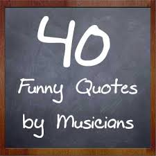 funny quotes by musicians my music masterclass
