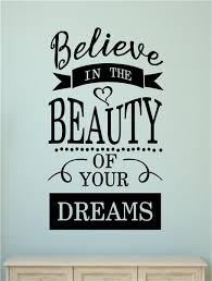 Believe In The Beauty Of Your Dreams Vinyl Decal Wall Stickers Letters Words
