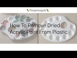 remove dried acrylic paint from plastic