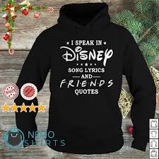 i speak in disney song lyrics and friends quotes shirt chuot sun