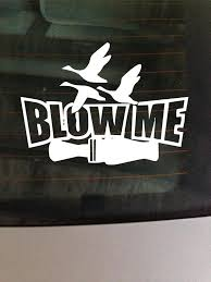 Duck Call Blow Me This Sticker Is Made Out Of High Quality Oracal Vinyl With A 5 7 Year Outdoor Rating It Vinyl Window Decals Hunting Decal Window Decals