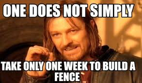 Meme Maker One Does Not Simply Take Only One Week To Build A Fence