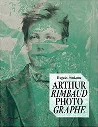 Hugues Fontaine, Arthur Rimbaud photographe, Paris, Textuel, 2019 ...