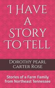 I Have a Story To Tell : Dorothy Pearl Carter Rose : 9781693210532