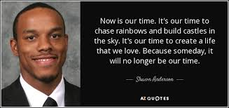 shawn anderson quote now is our time it s our time to chase